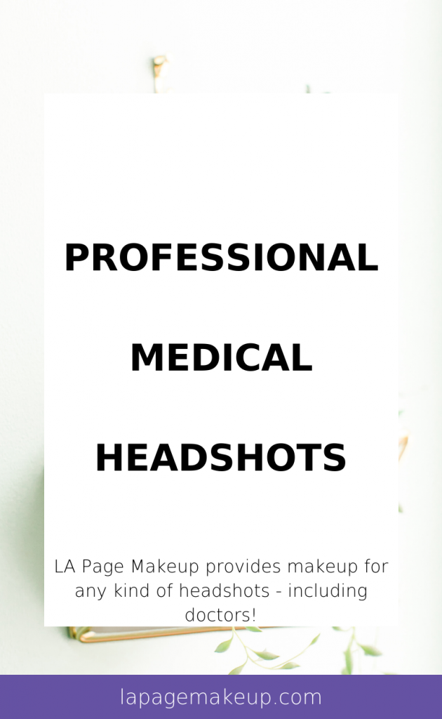 Professional women headshots can be for anyone - actors, creatives, doctors, and everyone in between. LA Page Makeup offers makeup services for everyone's needs!