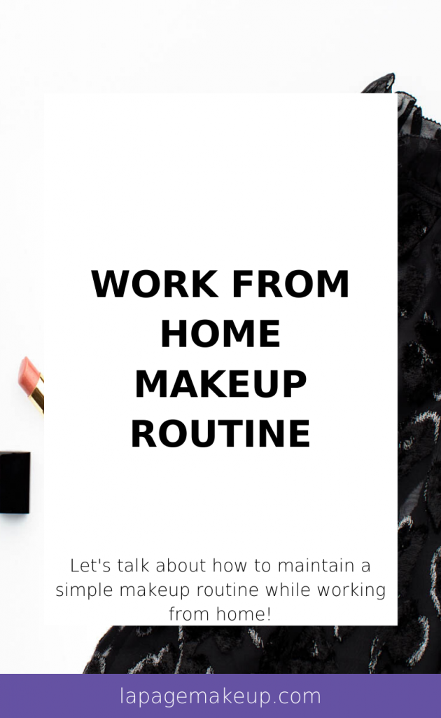 Find yourself working from home? Same here! Here's some tips to create a makeup routine that works for you while you work from home!